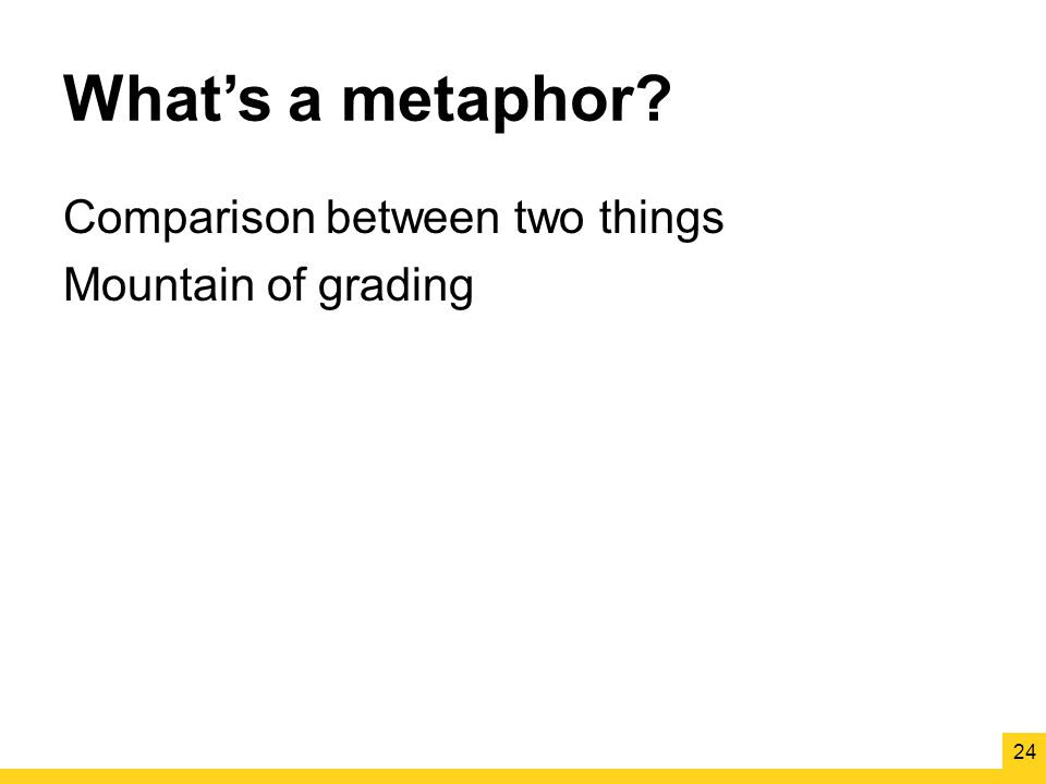 What's a metaphor Comparison between two things Mountain of grading 24