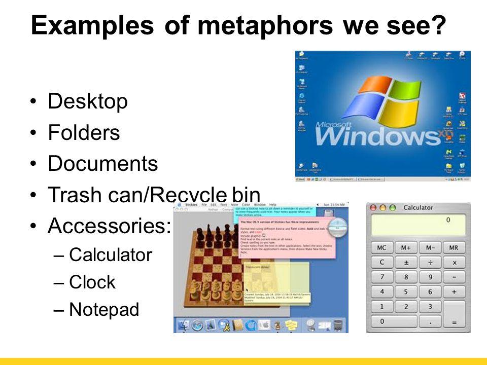 Examples of metaphors we see.