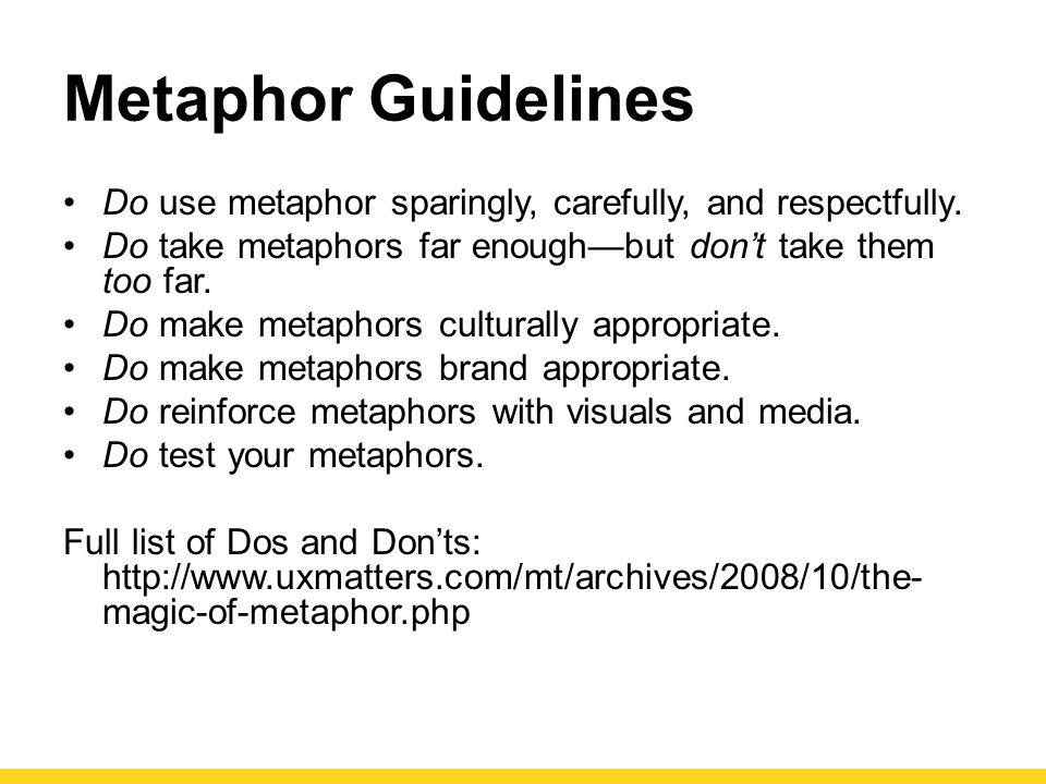 Metaphor Guidelines Do use metaphor sparingly, carefully, and respectfully.