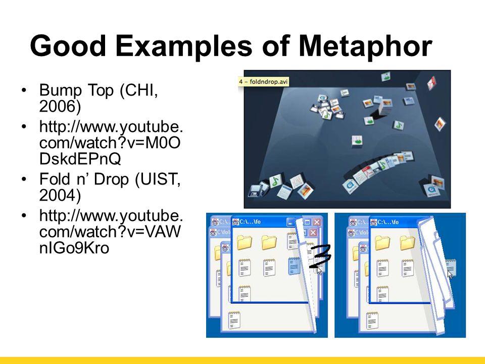 Good Examples of Metaphor Bump Top (CHI, 2006) http://www.youtube.
