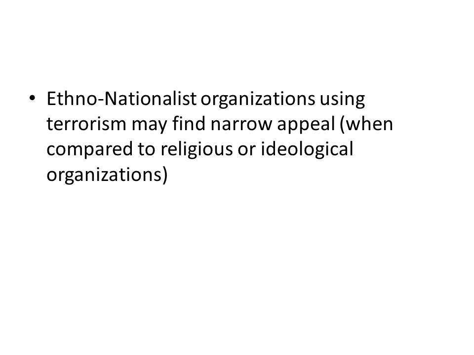 Ethno-Nationalist organizations using terrorism may find narrow appeal (when compared to religious or ideological organizations)