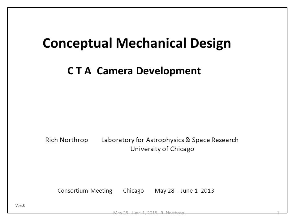 C T A Camera Development Rich Northrop Laboratory for Astrophysics & Space Research University of Chicago Consortium Meeting Chicago May 28 – June 1 2