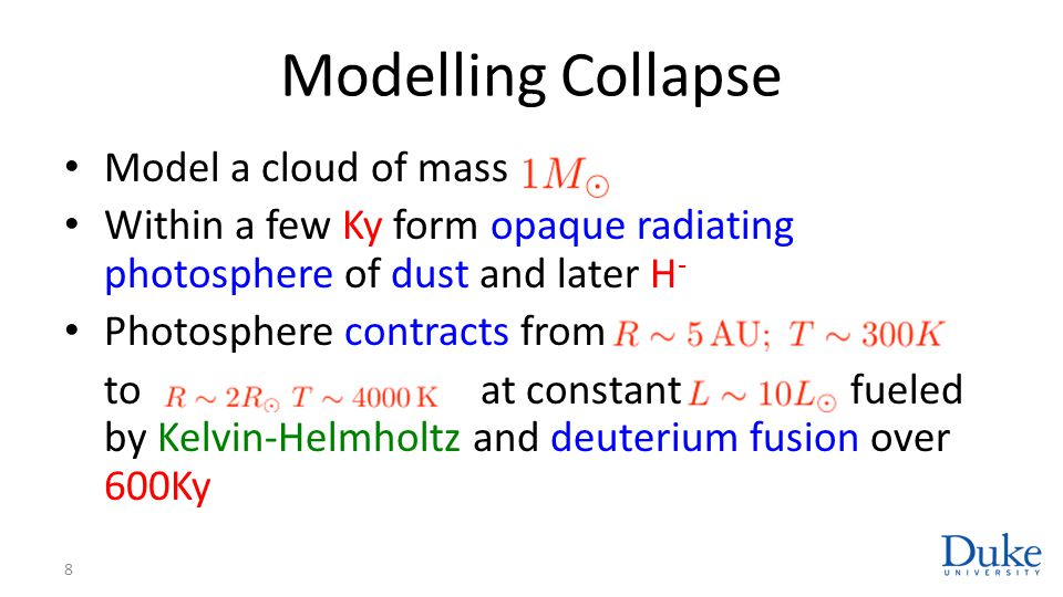 Modelling Collapse Model a cloud of mass Within a few Ky form opaque radiating photosphere of dust and later H - Photosphere contracts from to at cons