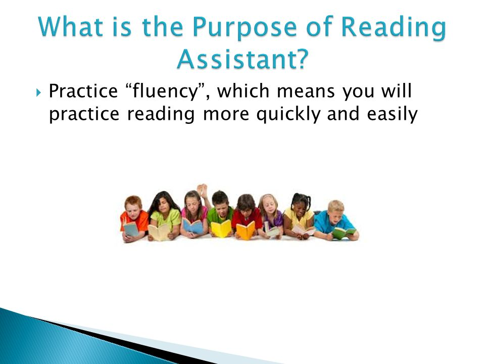  Practice fluency , which means you will practice reading more quickly and easily