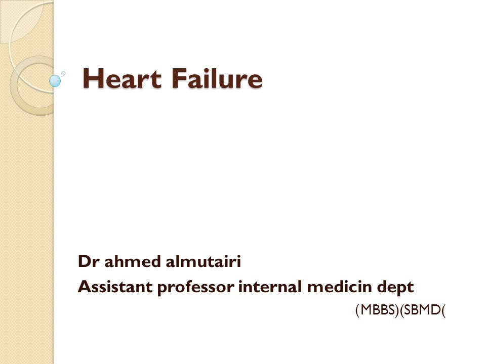 Heart Failure Dr ahmed almutairi Assistant professor internal medicin dept (MBBS)(SBMD)