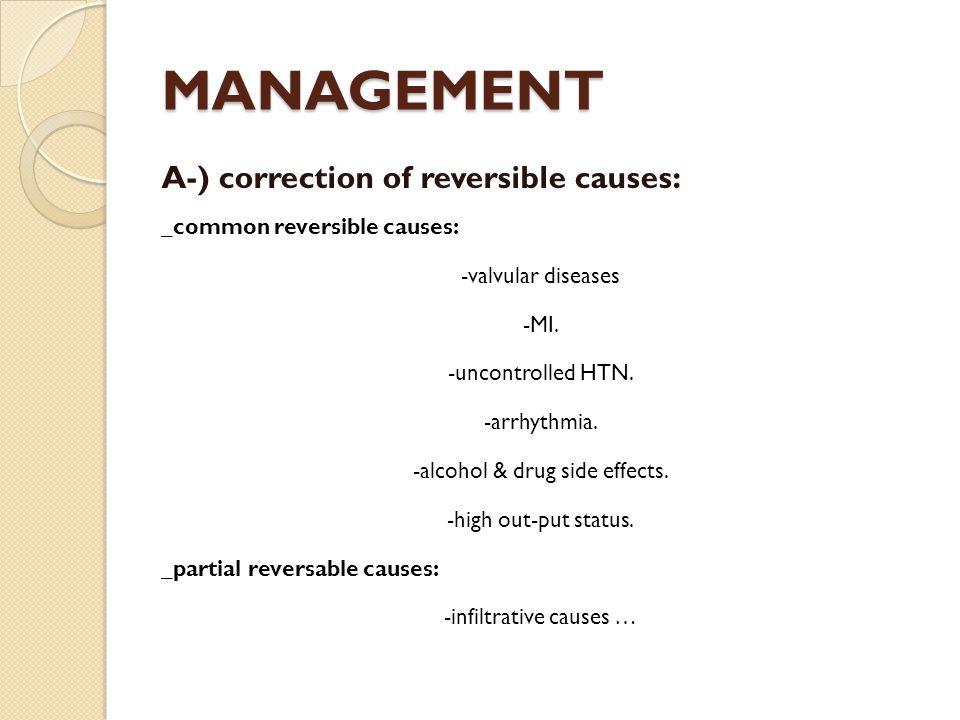 MANAGEMENT A-) correction of reversible causes: _common reversible causes: -valvular diseases -MI.