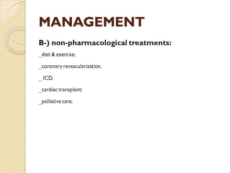 MANAGEMENT B-) non-pharmacological treatments: _diet & exercise.
