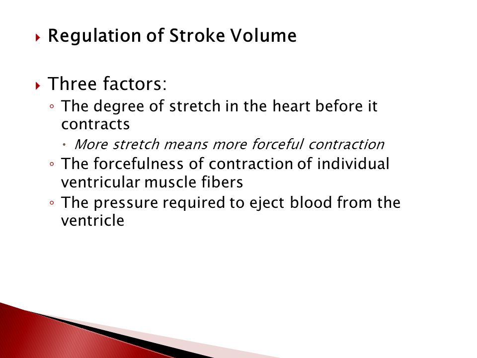  Cardiac output  volume of blood ejected per minute from left ventricle into aorta ◦ Determined by stoke volume (SV) and heart rate (HR)  Stroke volume  amount of blood ejected by left ventricle during each beat  Heart rate  number of heart beats per minute Sample calculation of cardiac output: Average resting adult male stroke volume = 70 mL Average heart rate = 75 beats per minute SO…average cardiac output SV X HR 70 mL/beat X 75 beats/min 5250 mL/ min or 5.25 L / min