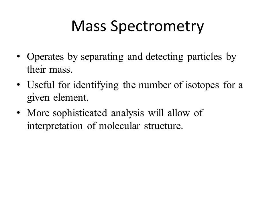 Mass Spectrometry Operates by separating and detecting particles by their mass.