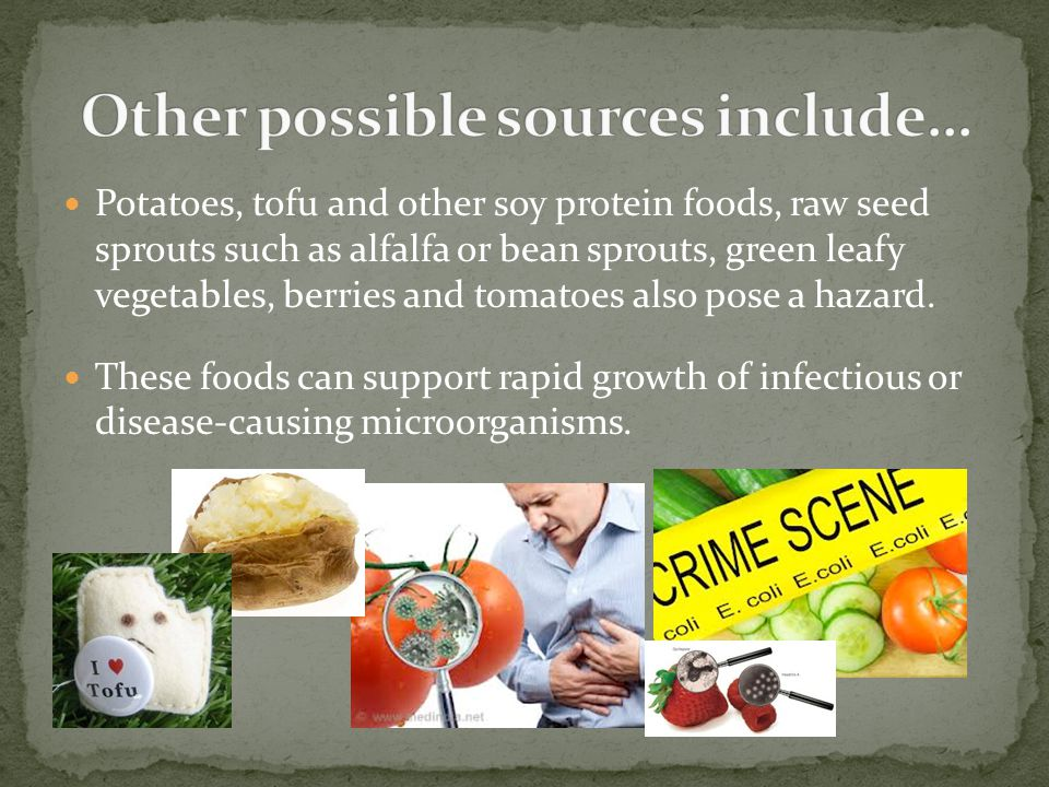 Potatoes, tofu and other soy protein foods, raw seed sprouts such as alfalfa or bean sprouts, green leafy vegetables, berries and tomatoes also pose a