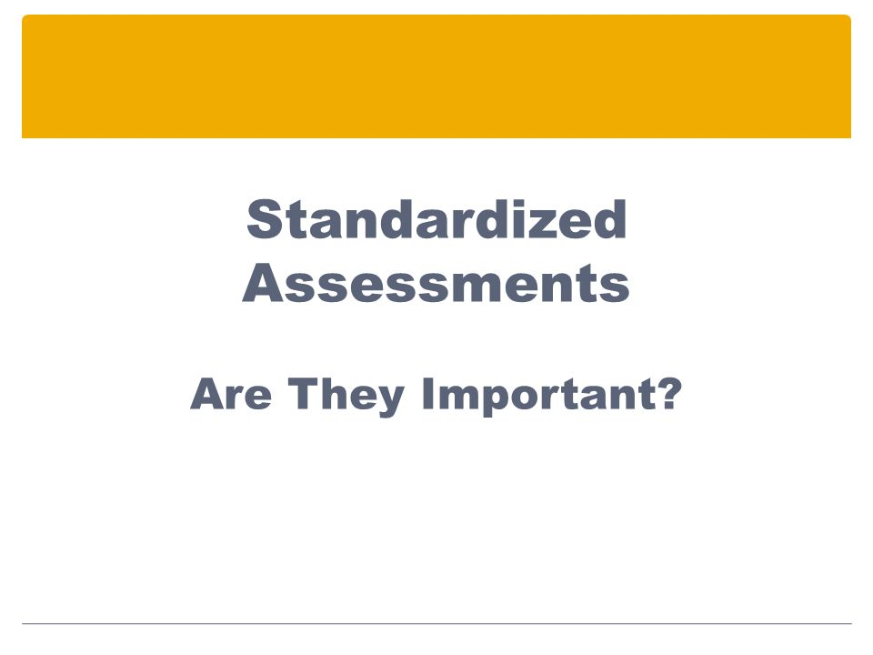 Standardized Assessments Are They Important?