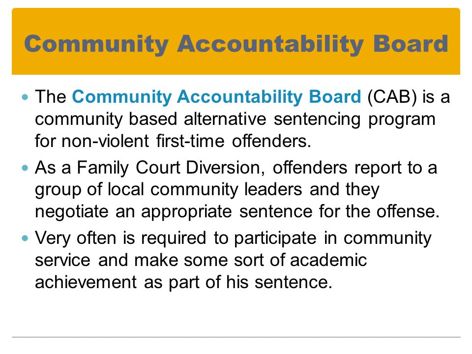 Community Accountability Board The Community Accountability Board (CAB) is a community based alternative sentencing program for non-violent first-time offenders.