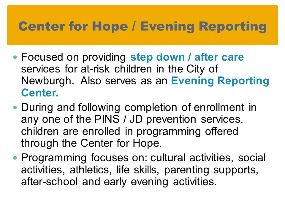 Center for Hope / Evening Reporting Focused on providing step down / after care services for at-risk children in the City of Newburgh.