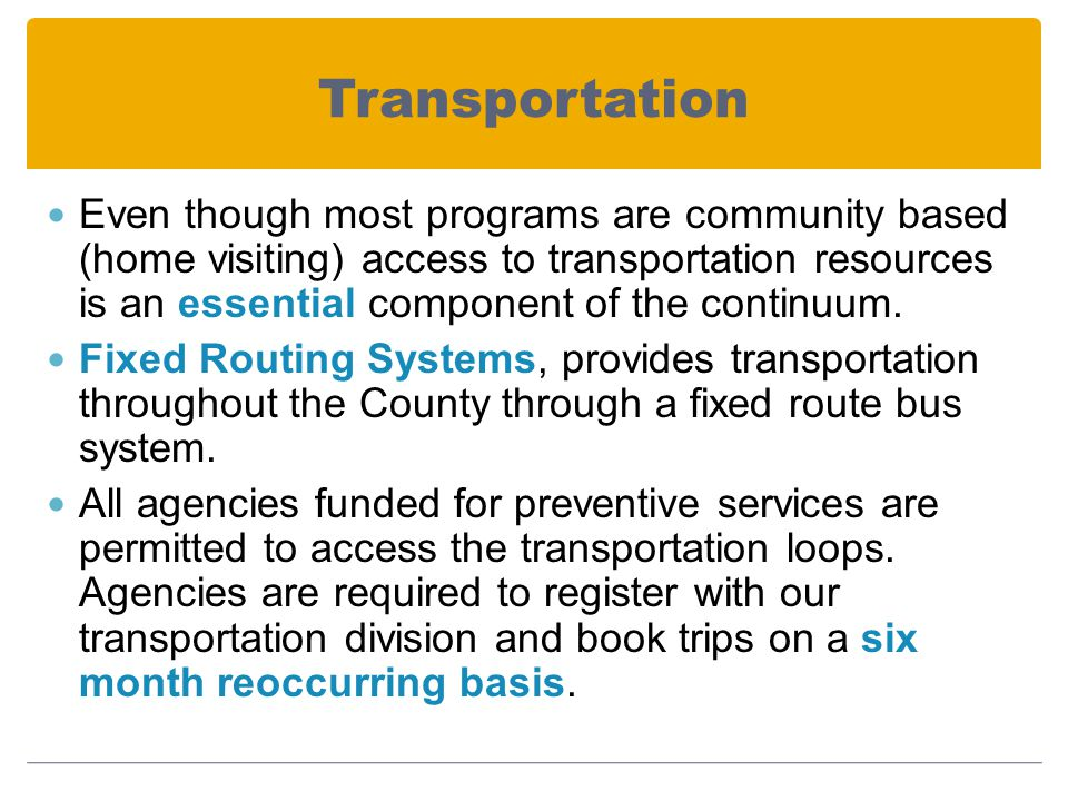 Transportation Even though most programs are community based (home visiting) access to transportation resources is an essential component of the continuum.