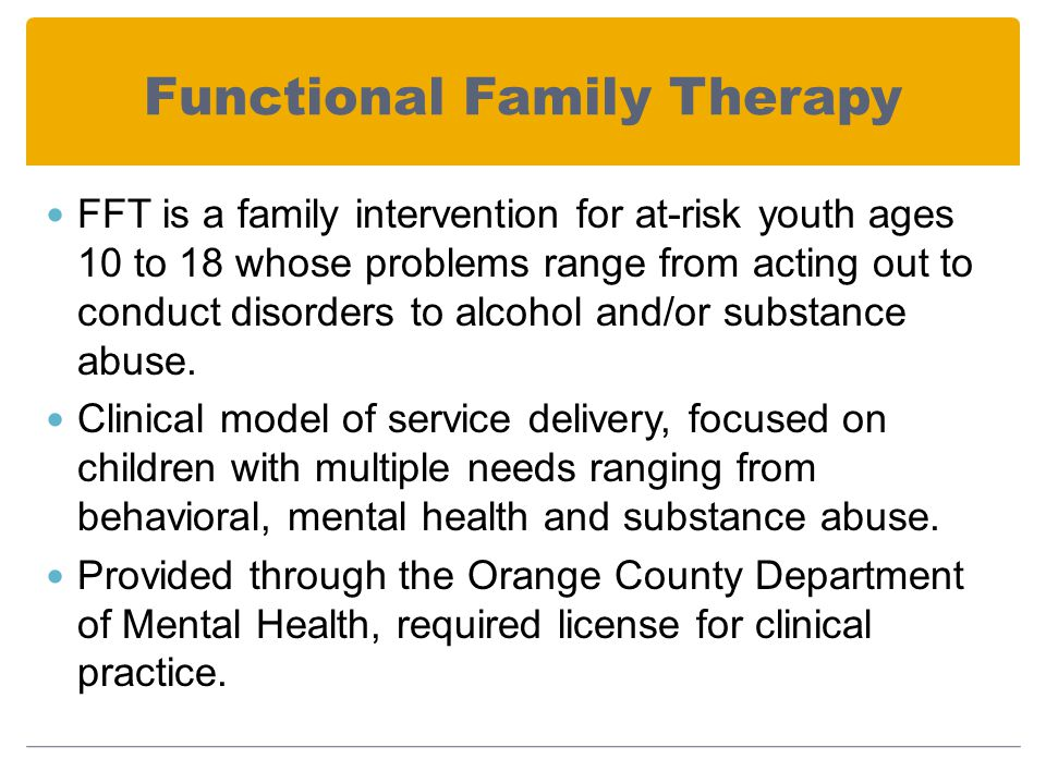 Functional Family Therapy FFT is a family intervention for at-risk youth ages 10 to 18 whose problems range from acting out to conduct disorders to alcohol and/or substance abuse.
