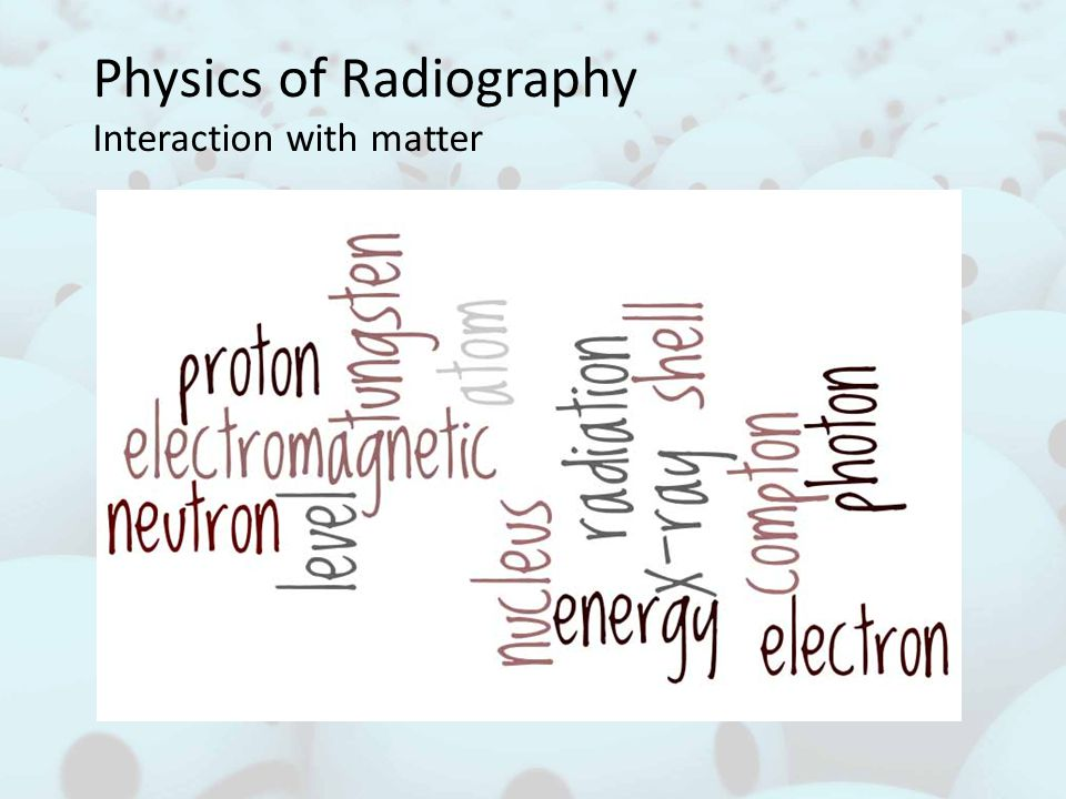Physics of Radiography Interaction with matter
