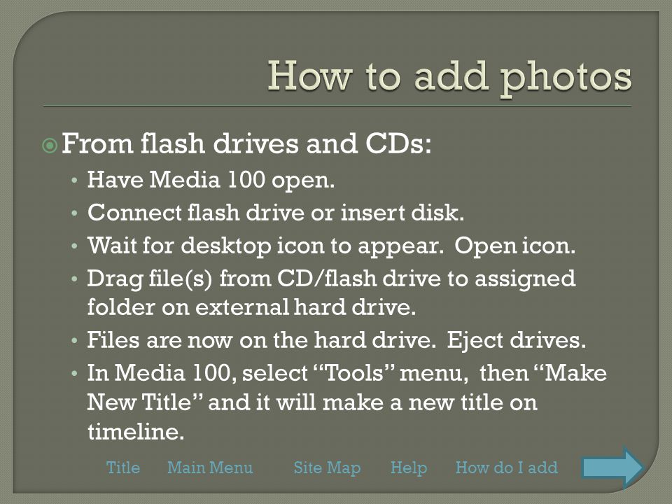  From flash drives and CDs: Have Media 100 open. Connect flash drive or insert disk.