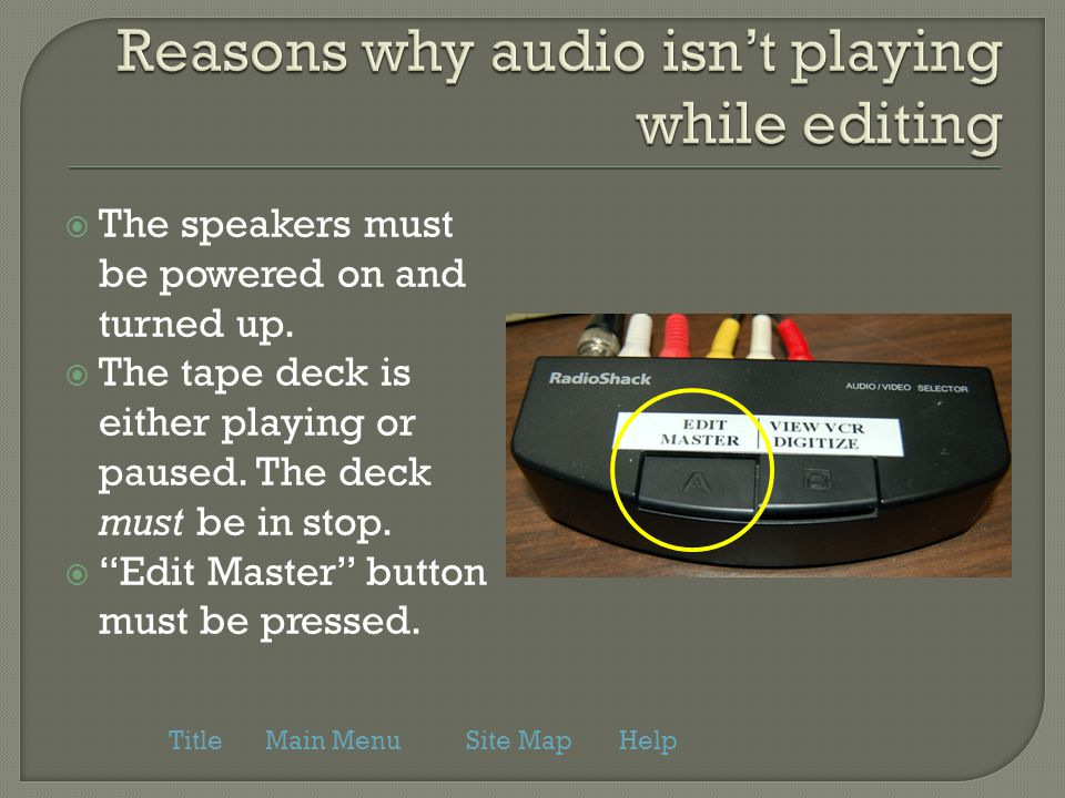  The speakers must be powered on and turned up.  The tape deck is either playing or paused.