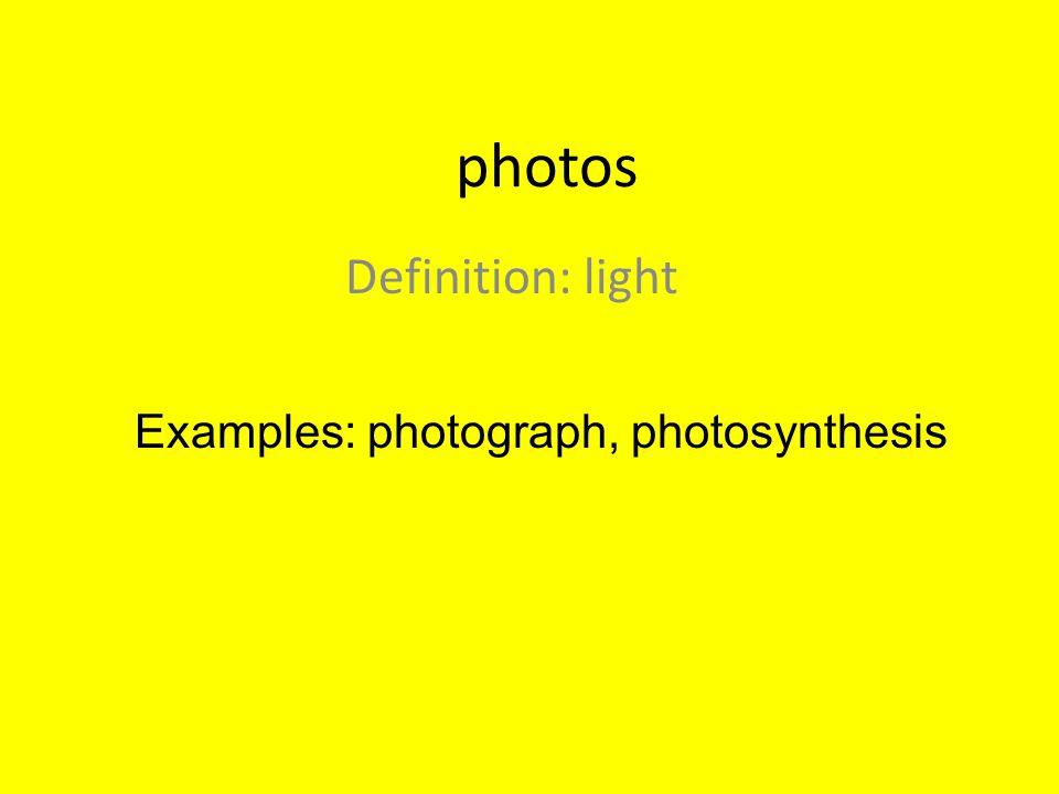 photos Definition: light Examples: photograph, photosynthesis