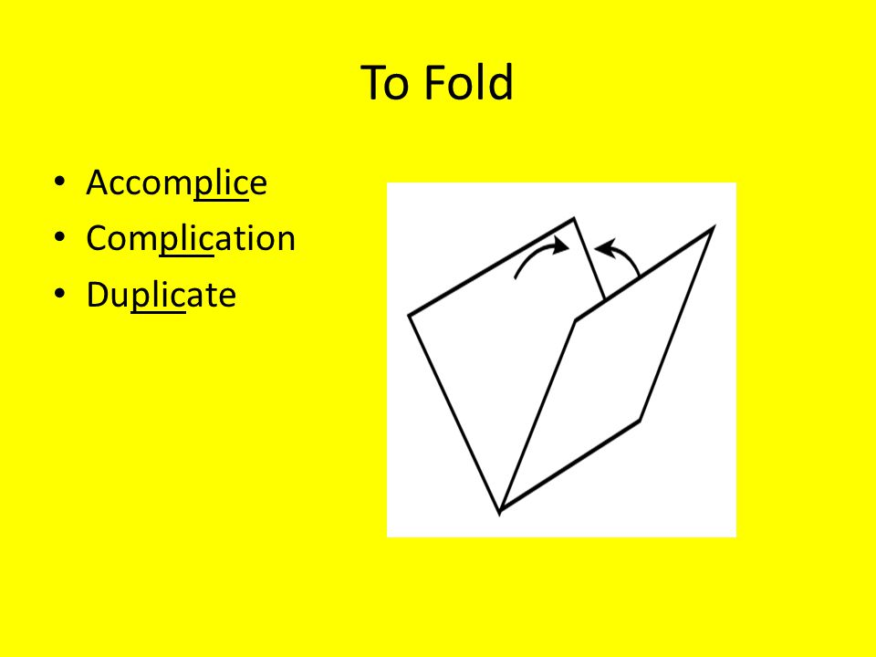 To Fold Accomplice Complication Duplicate