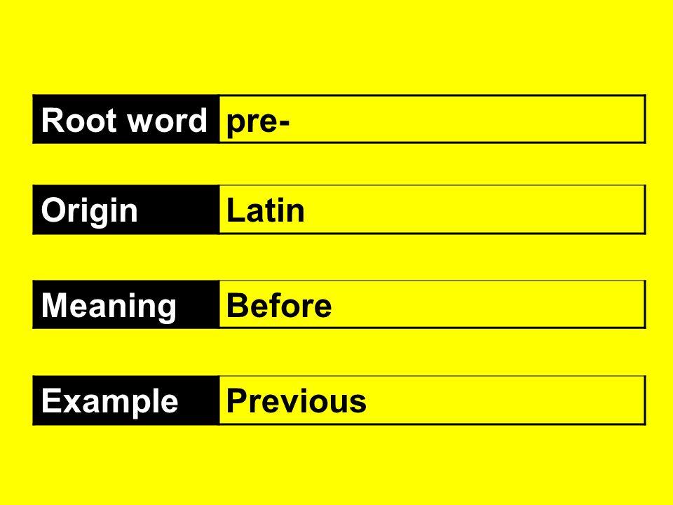 Root wordpre- OriginLatin MeaningBefore ExamplePrevious