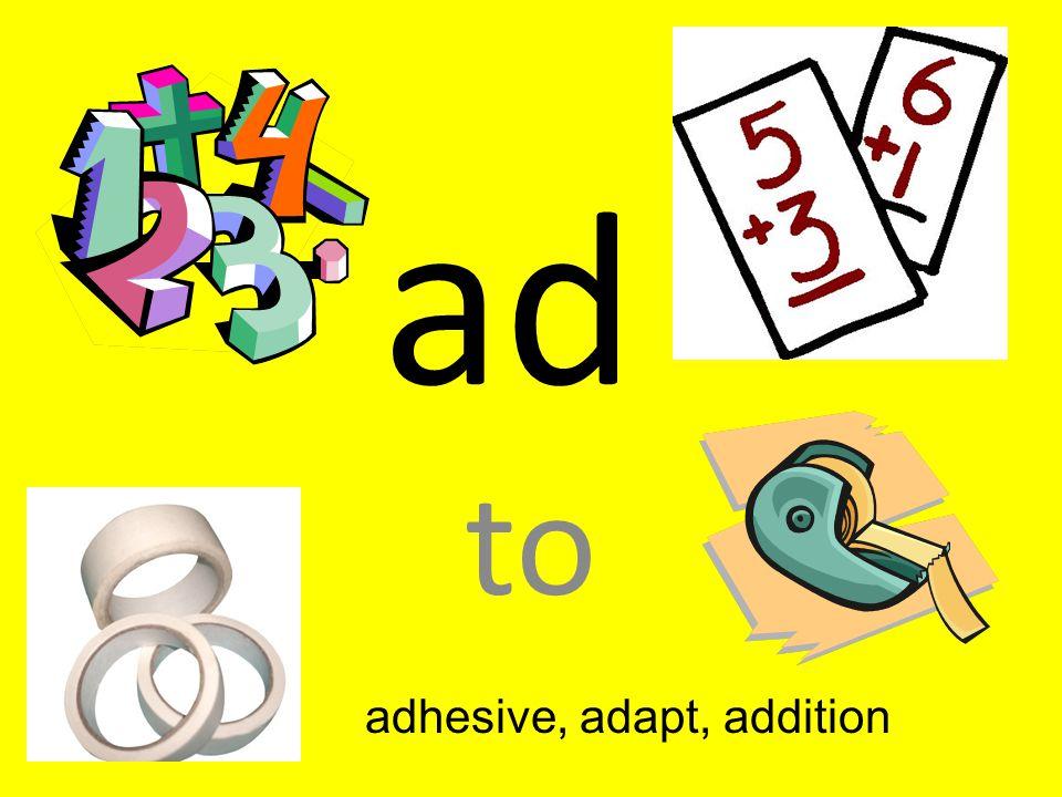 ad to adhesive, adapt, addition