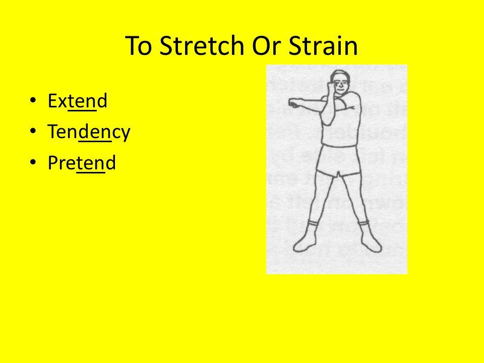 To Stretch Or Strain Extend Tendency Pretend