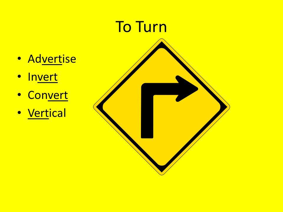 To Turn Advertise Invert Convert Vertical