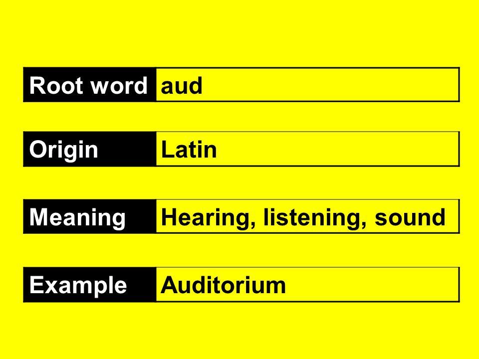 Root wordaud OriginLatin MeaningHearing, listening, sound ExampleAuditorium