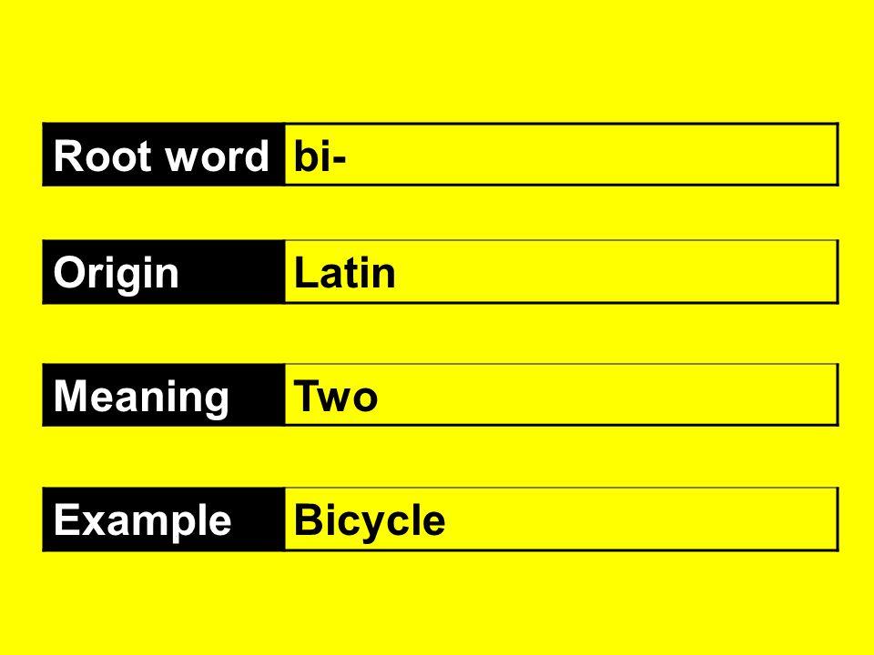 Root wordbi- OriginLatin MeaningTwo ExampleBicycle