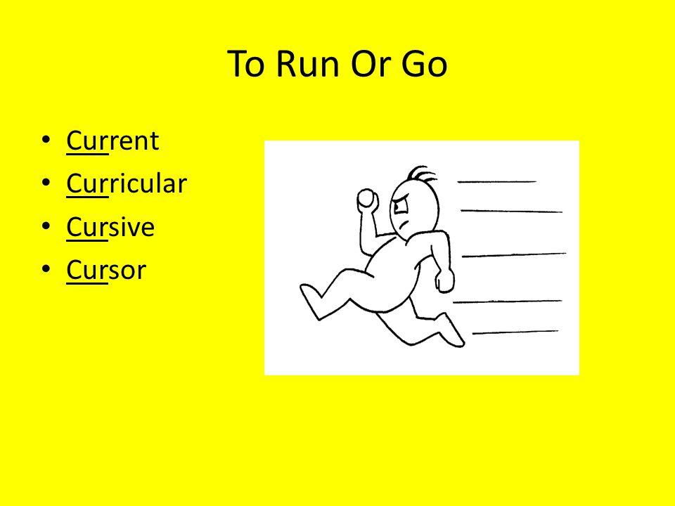 To Run Or Go Current Curricular Cursive Cursor