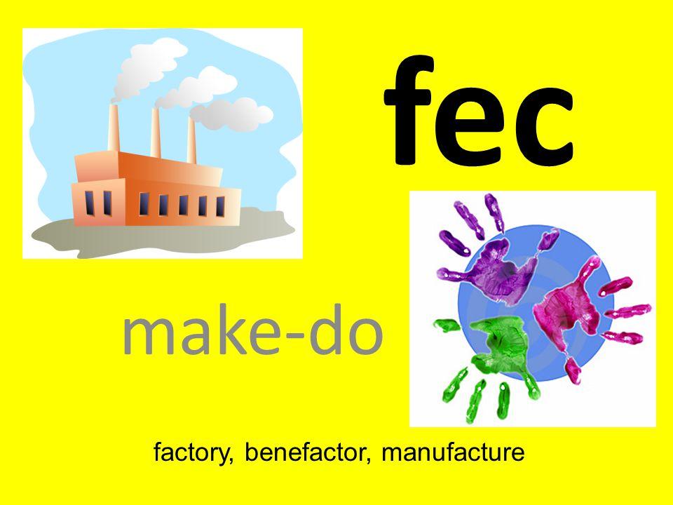 fec make-do factory, benefactor, manufacture