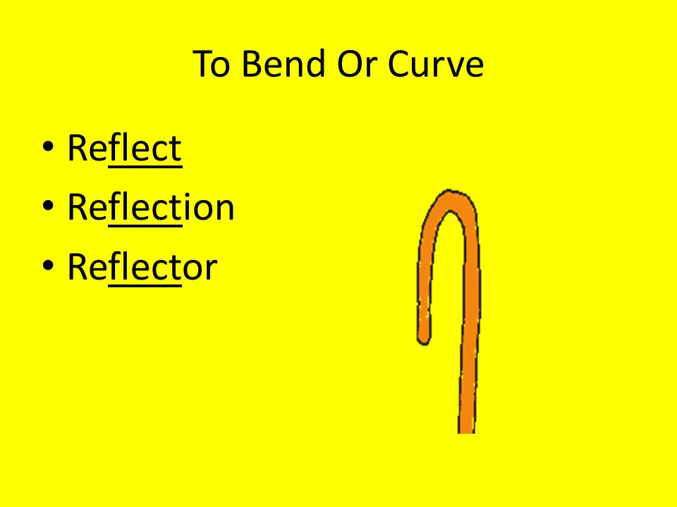 To Bend Or Curve Reflect Reflection Reflector