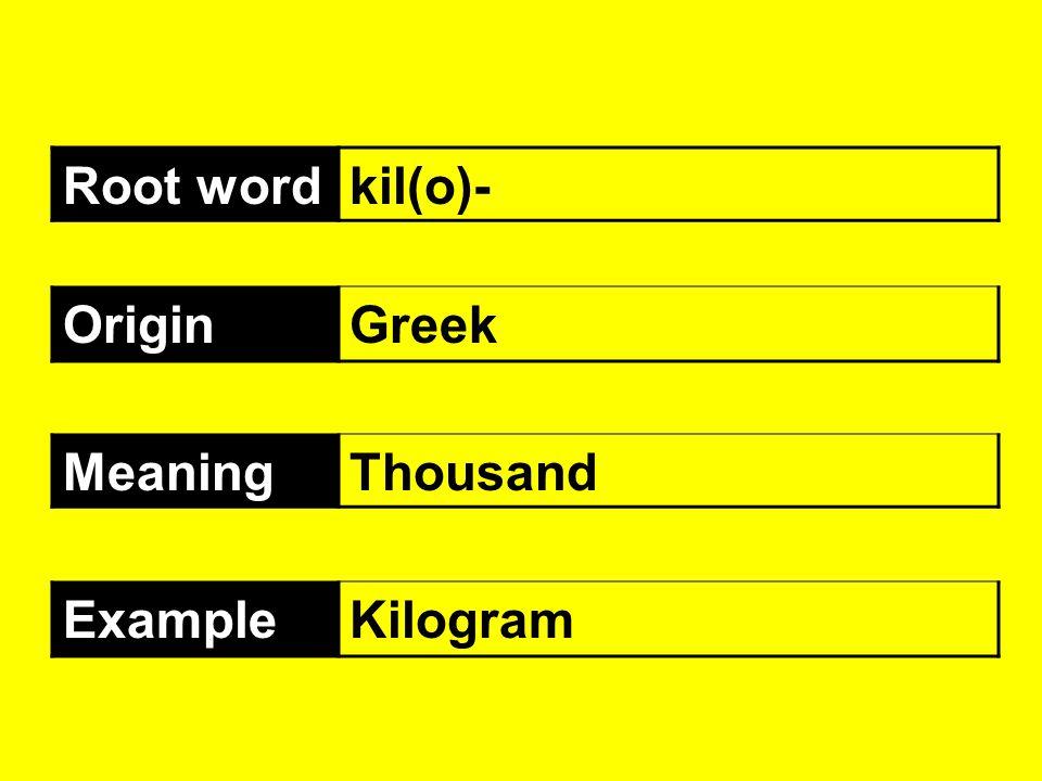 Root wordkil(o)- OriginGreek MeaningThousand ExampleKilogram