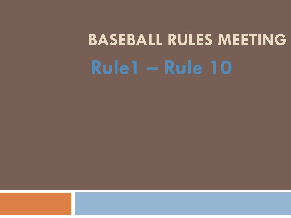 BASEBALL RULES MEETING Rule1 – Rule 10