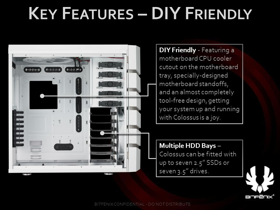 DIY Friendly - Featuring a motherboard CPU cooler cutout on the motherboard tray, specially-designed motherboard standoffs, and an almost completely t