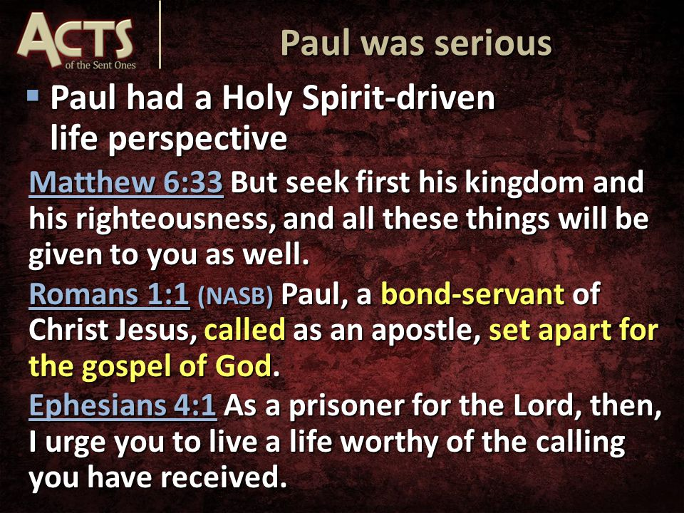 Paul had a Holy Spirit-driven life perspective Matthew 6:33 But seek first his kingdom and his righteousness, and all these things will be given to you as well.