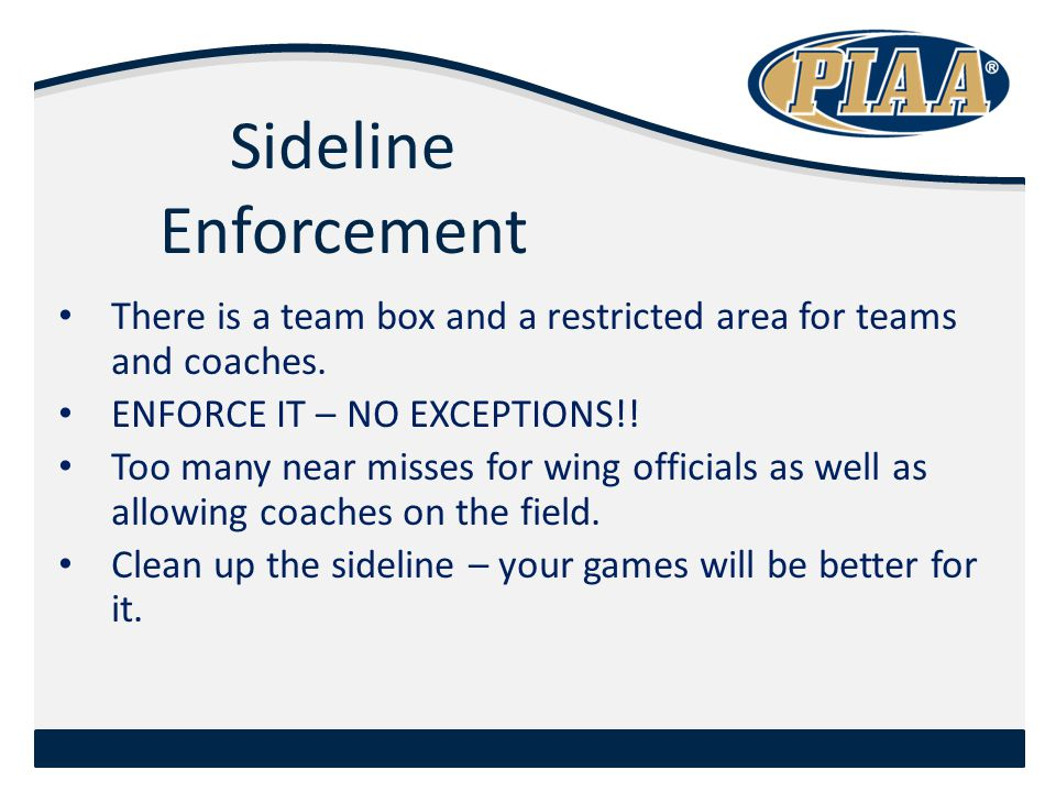 Sideline Enforcement There is a team box and a restricted area for teams and coaches.