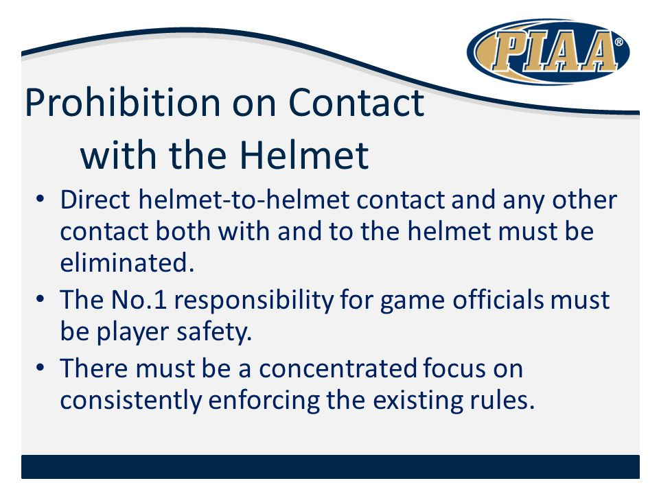 Prohibition on Contact with the Helmet Direct helmet-to-helmet contact and any other contact both with and to the helmet must be eliminated.