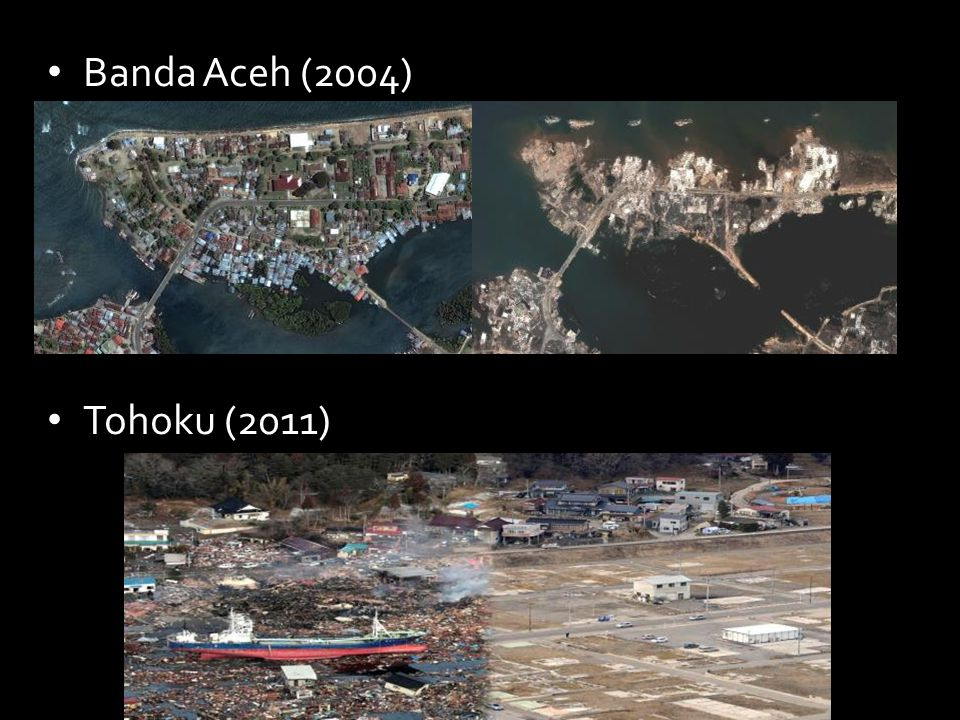 Banda Aceh (2004) Tohoku (2011)