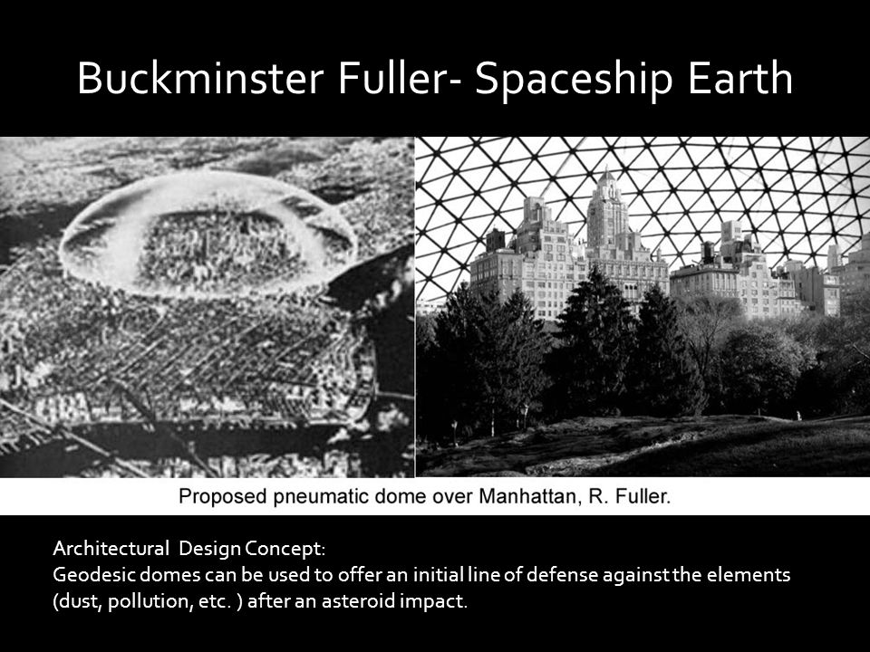 Buckminster Fuller- Spaceship Earth Architectural Design Concept: Geodesic domes can be used to offer an initial line of defense against the elements (dust, pollution, etc.