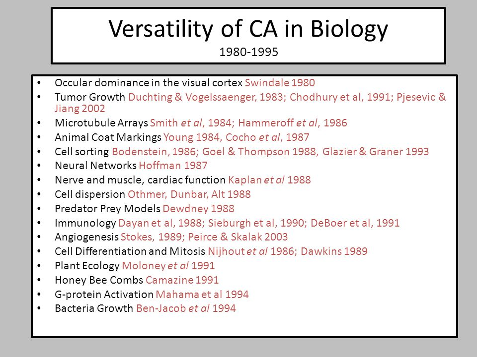Versatility of CA in Biology 1980-1995 Occular dominance in the visual cortex Swindale 1980 Tumor Growth Duchting & Vogelssaenger, 1983; Chodhury et a