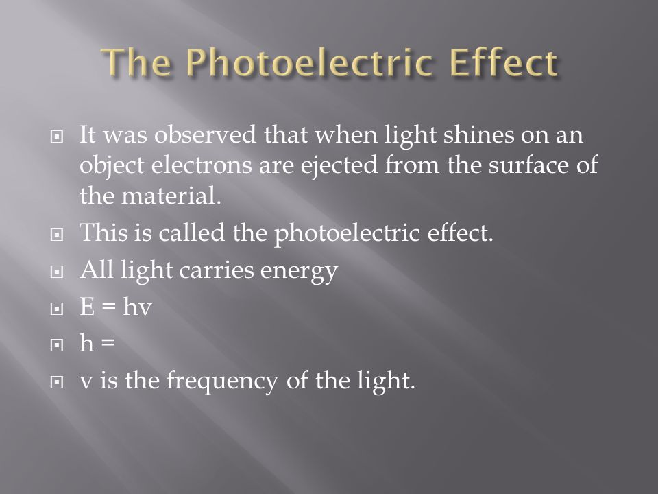  It was observed that when light shines on an object electrons are ejected from the surface of the material.