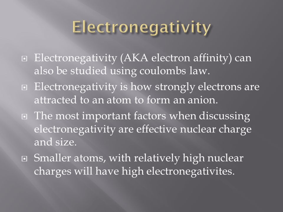  Electronegativity (AKA electron affinity) can also be studied using coulombs law.