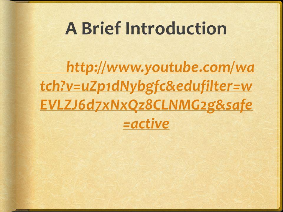 A Brief Introduction http://www.youtube.com/wa tch v=uZp1dNybgfc&edufilter=w EVLZJ6d7xNxQz8CLNMG2g&safe =active