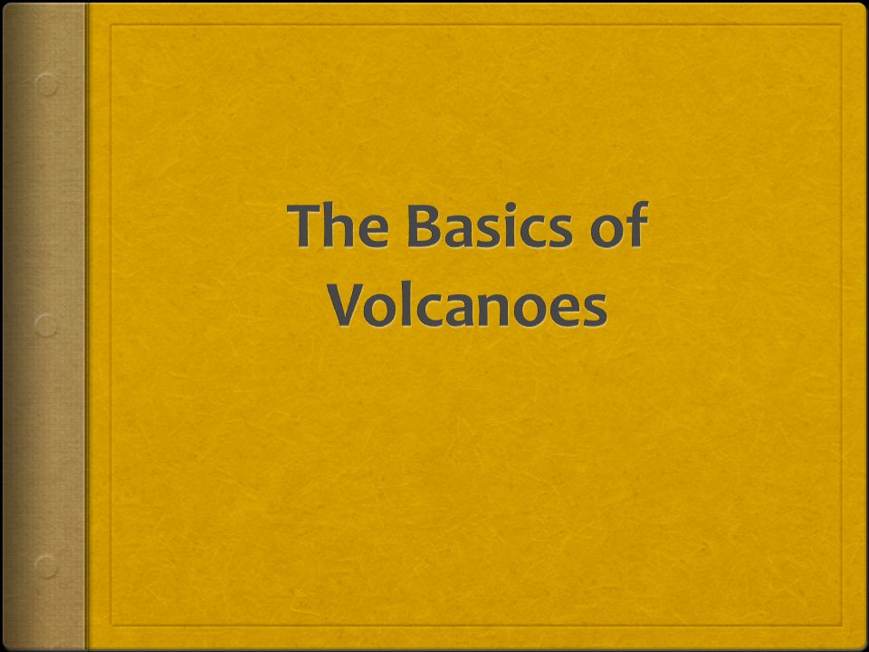 A Volcano's Anatomy How Volcanoes Work  Created when a fissure in the earth turns up towards the surface.