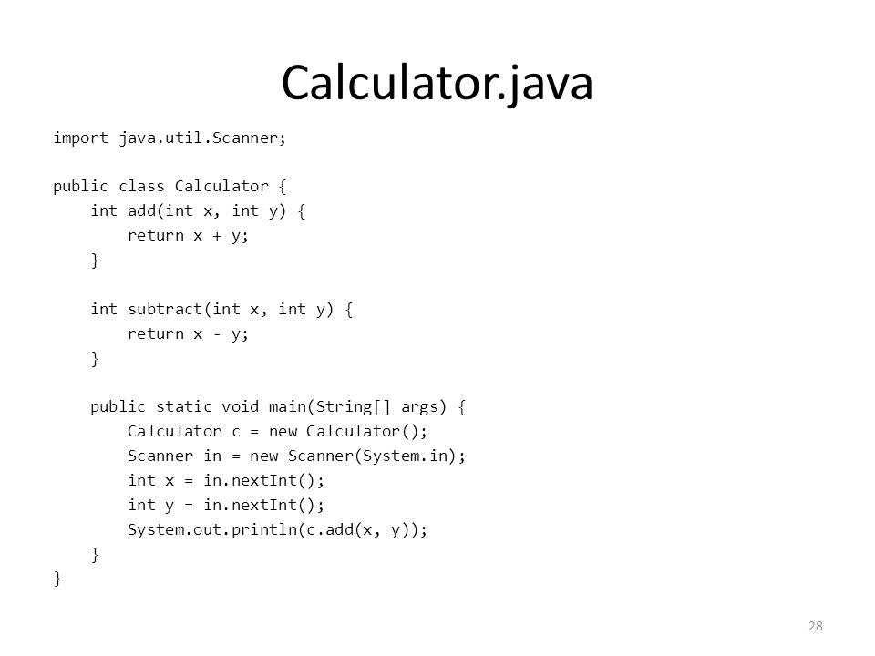 Calculator.java import java.util.Scanner; public class Calculator { int add(int x, int y) { return x + y; } int subtract(int x, int y) { return x - y; } public static void main(String[] args) { Calculator c = new Calculator(); Scanner in = new Scanner(System.in); int x = in.nextInt(); int y = in.nextInt(); System.out.println(c.add(x, y)); } 28