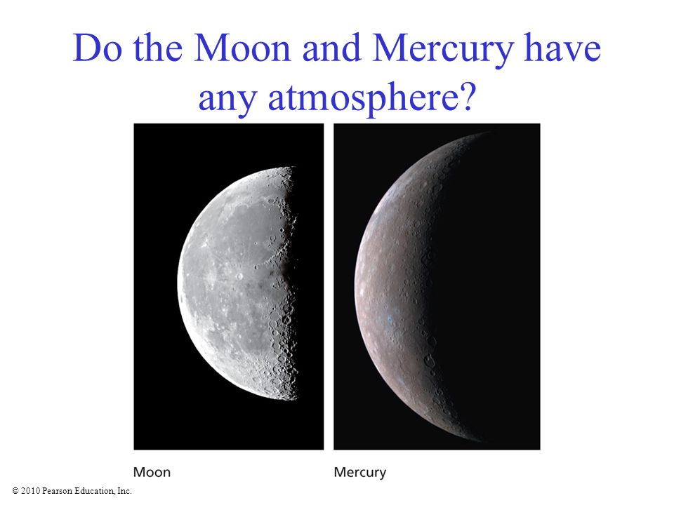 © 2010 Pearson Education, Inc. Do the Moon and Mercury have any atmosphere