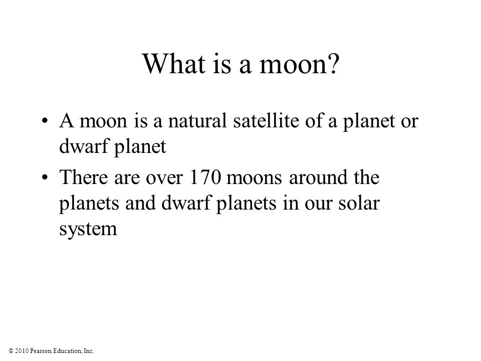 © 2010 Pearson Education, Inc. What is a moon.