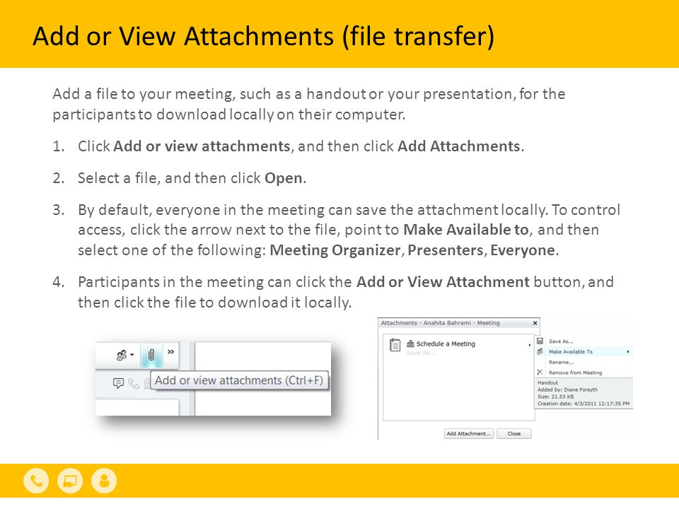 Add or View Attachments (file transfer) Add a file to your meeting, such as a handout or your presentation, for the participants to download locally o